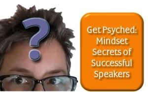 Get Psyched: Mindset Secrets of Successful Speakers