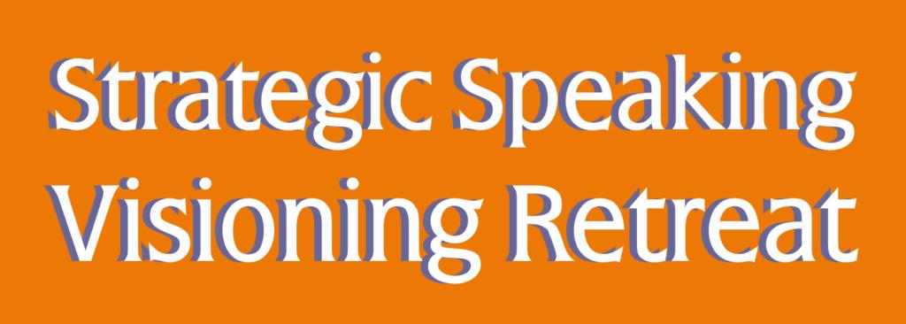 Strategic Speaking Visioning Retreat